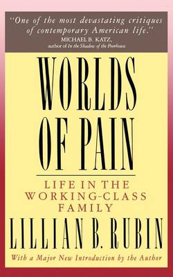 Worlds Of Pain: Life In The Working-class Family (Paperback)