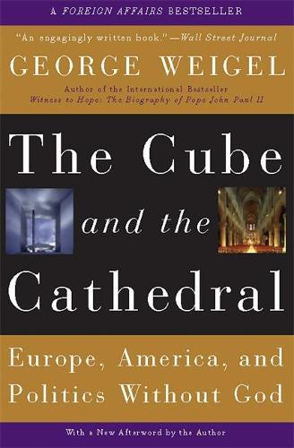 The Cube and the Cathedral: Europe, America, and Politics Without God (Paperback)