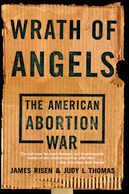 Wrath Of Angels: The American Abortion War (Paperback)