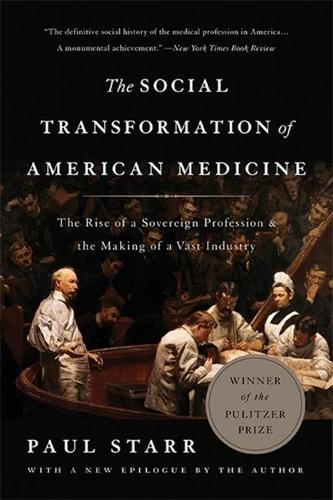 The Social Transformation of American Medicine (Revised Edition): The Rise of a Sovereign Profession and the Making of a Vast Industry (Paperback)