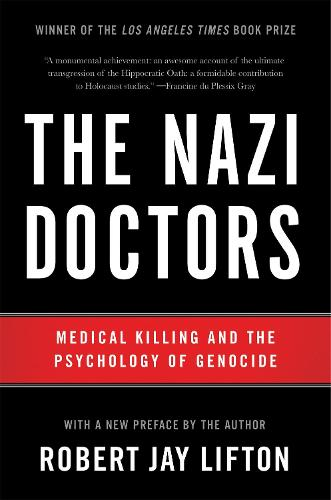 The Nazi Doctors (Revised Edition): Medical Killing and the Psychology of Genocide (Paperback)