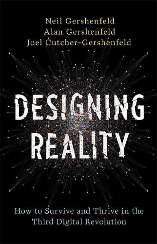 Designing Reality: How to Survive and Thrive in the Third Digital Revolution (Hardback)