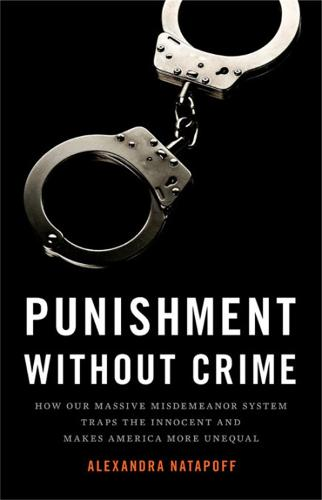 Punishment Without Crime: How Our Massive Misdemeanor System Traps the Innocent and Makes America More Unequal (Hardback)