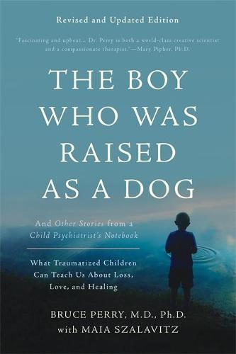 The Boy Who Was Raised as a Dog, 3rd Edition: And Other Stories from a Child Psychiatrist's Notebook--What Traumatized Children Can Teach Us About Loss, Love, and Healing (Paperback)