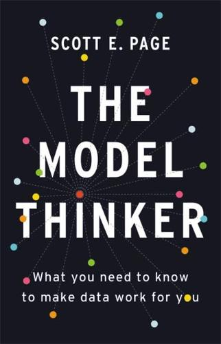 The Model Thinker: What You Need to Know to Make Data Work for You (Hardback)