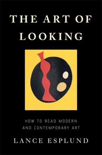 The Art of Looking: How to Read Modern and Contemporary Art (Hardback)