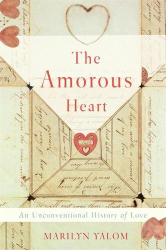 The Amorous Heart: An Unconventional History of Love (Hardback)