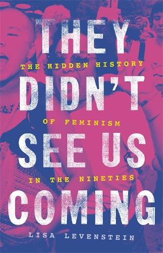 They Didn't See Us Coming: The Hidden History of Feminism in the Nineties (Hardback)