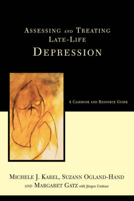 Assessing And Treating Late-life Depression: A Casebook And Resource Guide (Hardback)