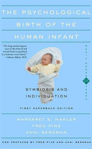 The Psychological Birth Of The Human Infant Symbiosis And Individuation (Paperback)