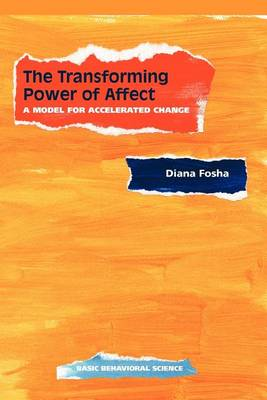 The Transforming Power Of Affect: A Model For Accelerated Change (Hardback)