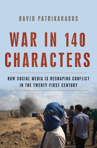 War in 140 Characters: How Social Media Is Reshaping Conflict in the Twenty-First Century (Hardback)