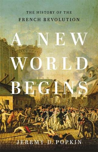 A New World Begins: The History of the French Revolution (Hardback)