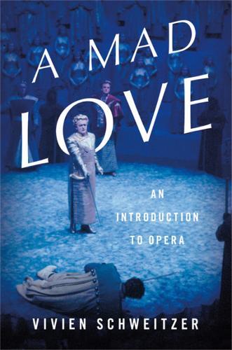 A Mad Love: An Introduction to Opera (Hardback)