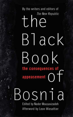 The Black Book Of Bosnia: The Consequences Of Appeasement (Paperback)
