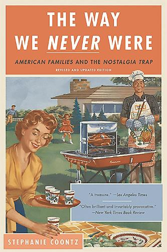 The Way We Never Were: American Families and the Nostalgia Trap (Paperback)