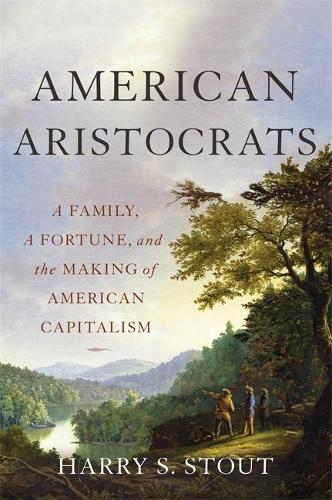 American Aristocrats: A Family, a Fortune, and the Making of American Capitalism (Hardback)