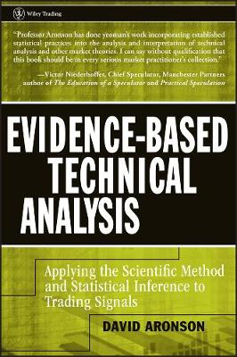 Evidence-Based Technical Analysis: Applying the Scientific Method and Statistical Inference to Trading Signals - Wiley Trading (Hardback)