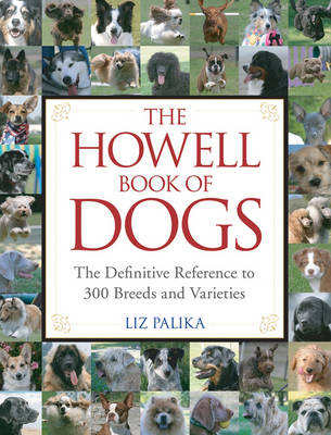 The Howell Book of Dogs: The Definitive Reference to 300 Breeds and Varieties (Hardback)
