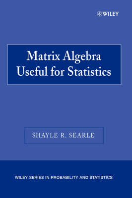 Matrix Algebra Useful for Statistics - Wiley Series in Probability and Statistics (Paperback)