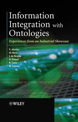Information Integration with Ontologies: Experiences from an Industrial Showcase (Hardback)
