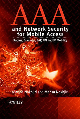 AAA and Network Security for Mobile Access: Radius, Diameter, EAP, PKI and IP Mobility (Hardback)