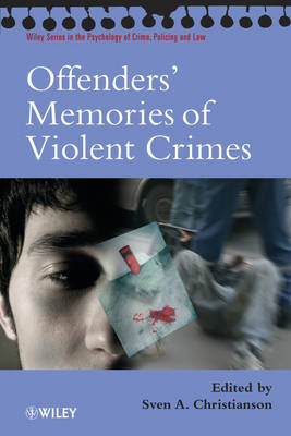 Offenders' Memories of Violent Crimes - Wiley Series in Psychology of Crime, Policing and Law (Paperback)
