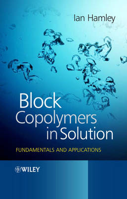 Block Copolymers in Solution: Fundamentals and Applications (Hardback)