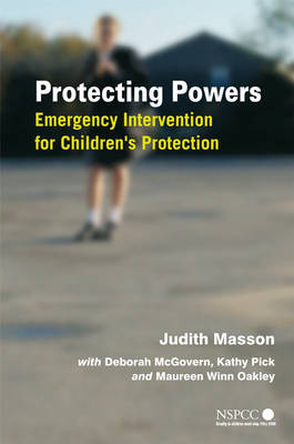 Protecting Powers: Emergency Intervention for Children's Protection - Wiley Child Protection & Policy Series (Paperback)