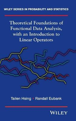 Theoretical Foundations of Functional Data Analysis, with an Introduction to Linear Operators - Wiley Series in Probability and Statistics (Hardback)