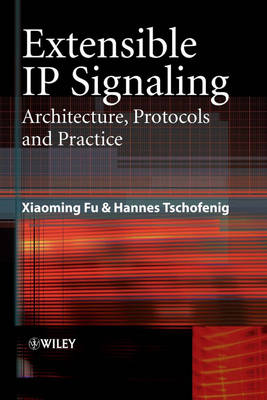 Extensible IP Signaling: Architecture, Protocols and Practices - Wiley Series on Communications Networking and Distributed Systems (Hardback)