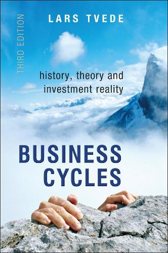 Business Cycles: History, Theory and Investment Reality (Hardback)