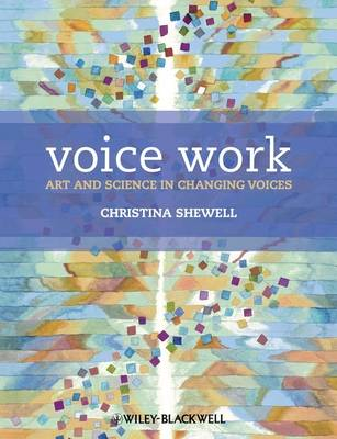 Voice Work: Art and Science in Changing Voices (Paperback)