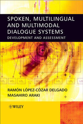 Spoken, Multilingual and Multimodal Dialogue Systems: Development and Assessment (Hardback)