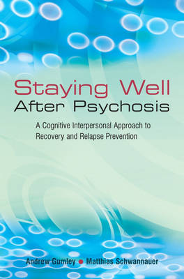 Staying Well After Psychosis: A Cognitive Interpersonal Approach to Recovery and Relapse Prevention (Paperback)