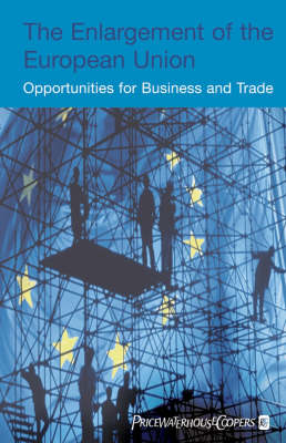 The Enlargement of the European Union: Opportunities for Business and Trade (Hardback)
