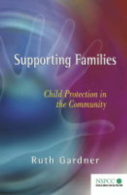Supporting Families: Child Protection in the Community - Wiley Child Protection & Policy Series (Paperback)
