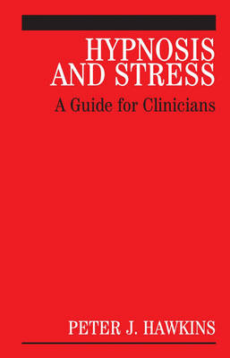 Hypnosis and Stress: A Guide for Clinicians (Hardback)
