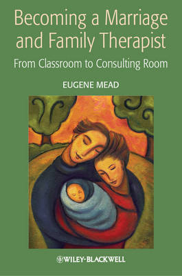 Becoming a Marriage and Family Therapist: from Classroom to Consulting Room (Paperback)