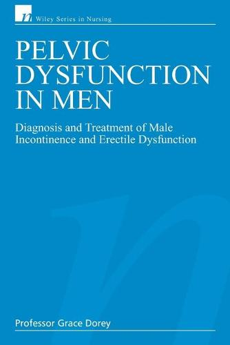 Pelvic Dysfunction in Men: Diagnosis and Treatment of Male Incontinence and Erectile Dysfunction - Wiley Series in Nursing (Paperback)