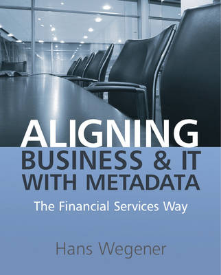 Aligning Business and IT with Metadata: The Financial Services Way (Paperback)