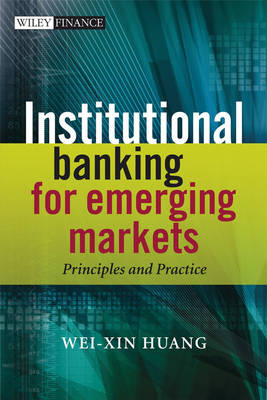 Institutional Banking for Emerging Markets: Principles and Practice - Wiley Finance Series (Hardback)
