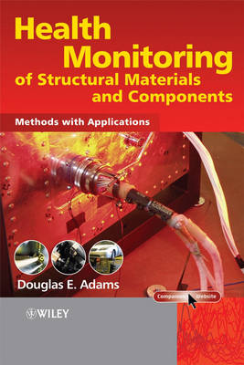 Health Monitoring of Structural Materials and Components: Methods with Applications (Hardback)