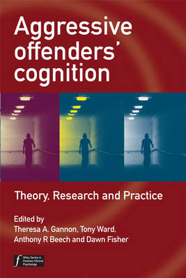 Aggressive Offenders' Cognition: Theory, Research, and Practice - Wiley Series in Forensic Clinical Psychology (Hardback)