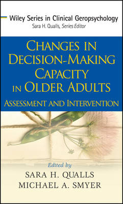 Changes in Decision Making Capacity in Older Adults: Assessment and Intervention - Wiley Series in Clinical Geropsychology (Hardback)