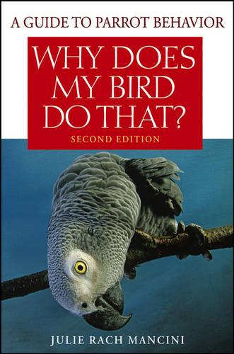Why Does My Bird Do That?: A Guide to Parrot Behavior (Paperback)