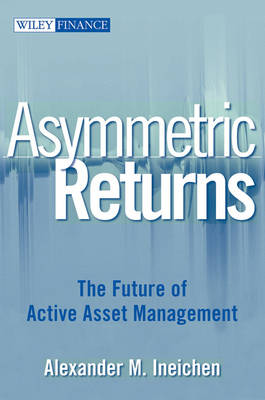 Asymmetric Returns: The Future of Active Asset Management - Wiley Finance Series (Hardback)