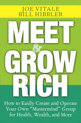 """Meet and Grow Rich: How to Easily Create and Operate Your Own """"Mastermind"""" Group for Health, Wealth, and More (Hardback)"""