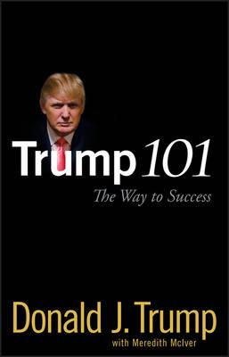 Trump 101: The Way to Success (Hardback)