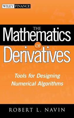 The Mathematics of Derivatives: Tools for Designing Numerical Algorithms - Wiley Finance Series (Hardback)
